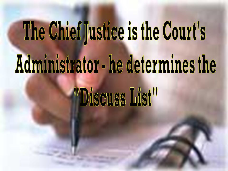The Chief Justice is the Court s Administrator - he determines the