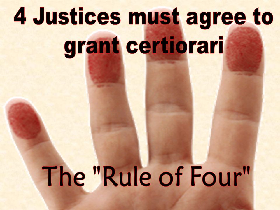 4 Justices must agree to grant certiorari The Rule of Four