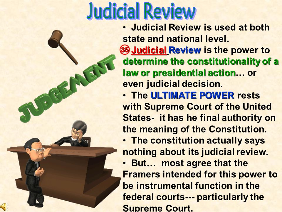 Judicial Review Judicial Review is used at both state and national level.