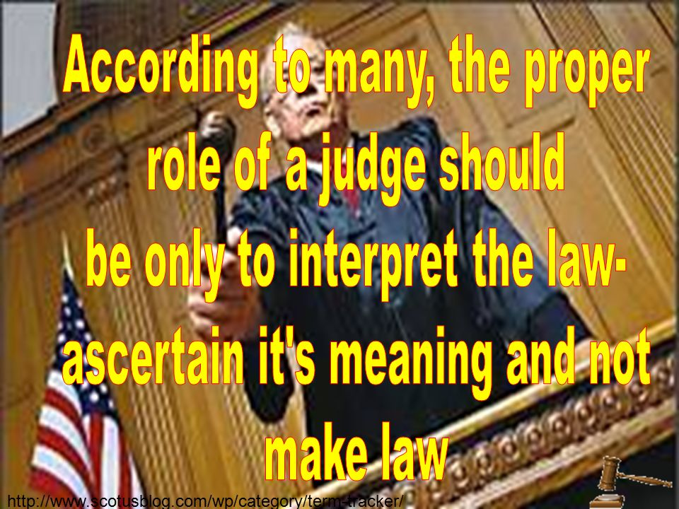 According to many, the proper role of a judge should