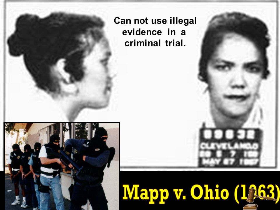 Can not use illegal evidence in a criminal trial. Mapp v. Ohio (1963)
