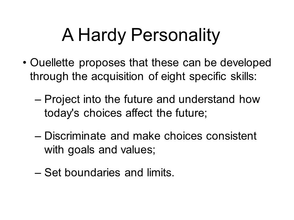 A Hardy Personality Ouellette proposes that these can be developed through the acquisition of eight specific skills: