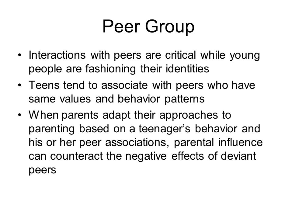 Peer Group Interactions with peers are critical while young people are fashioning their identities.