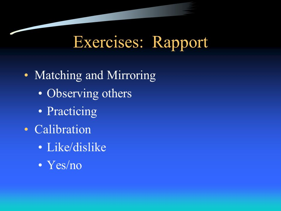Exercises: Rapport Matching and Mirroring Observing others Practicing