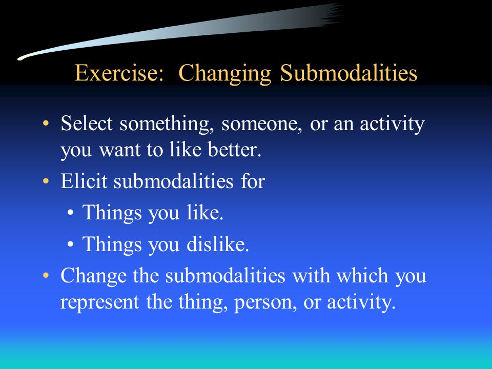 Exercise: Changing Submodalities