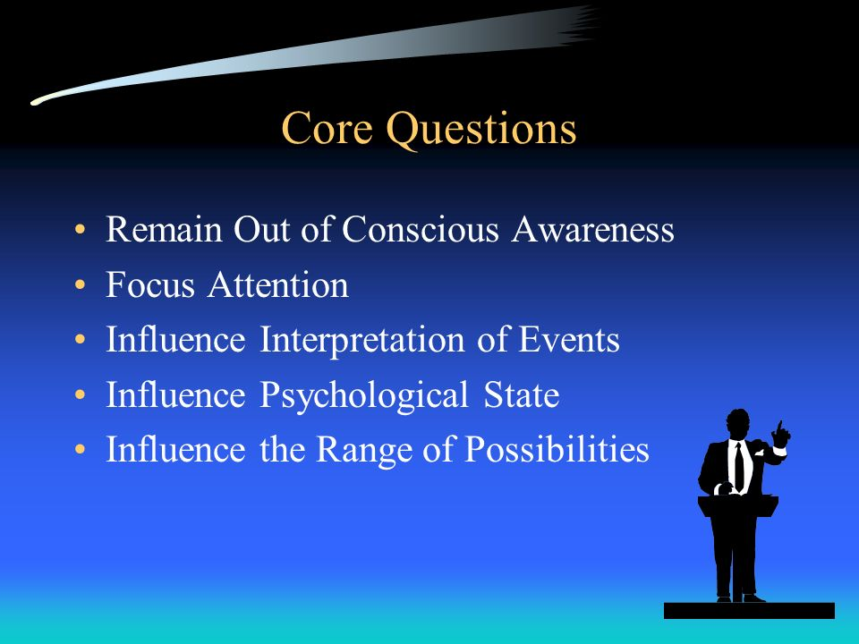 Core Questions Remain Out of Conscious Awareness Focus Attention