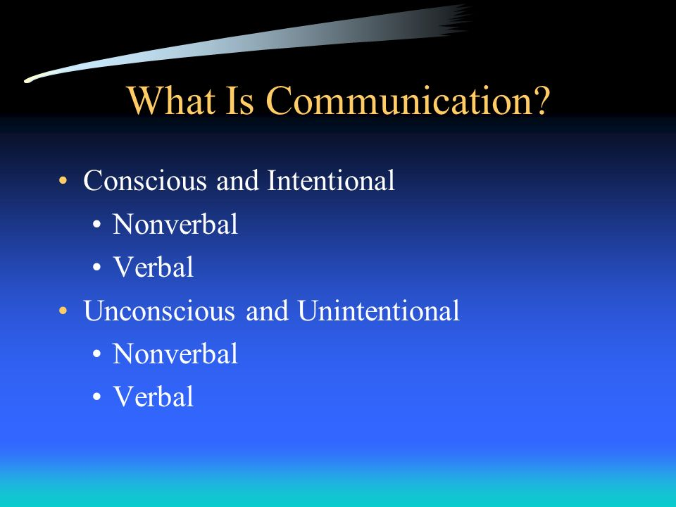 What Is Communication Conscious and Intentional Nonverbal Verbal