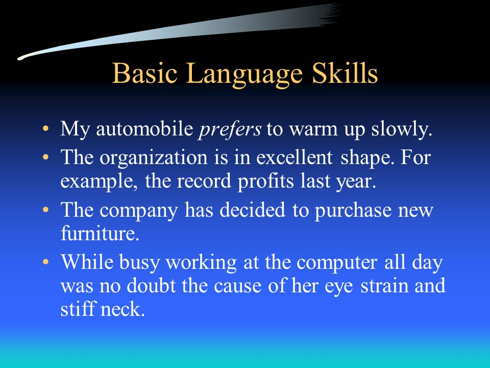 Basic Language Skills My automobile prefers to warm up slowly.