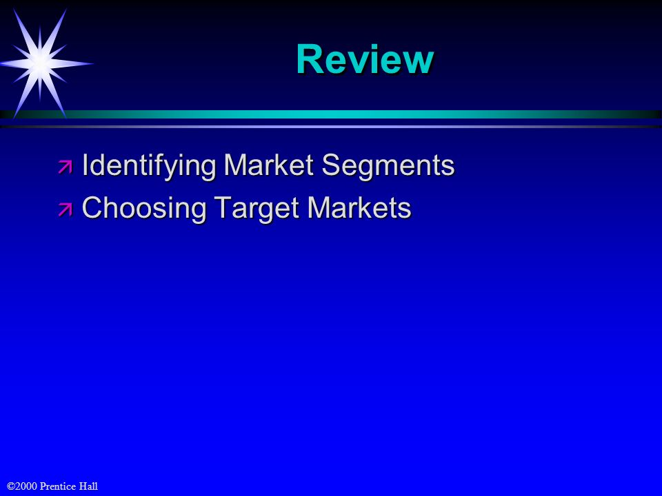 Review Identifying Market Segments Choosing Target Markets