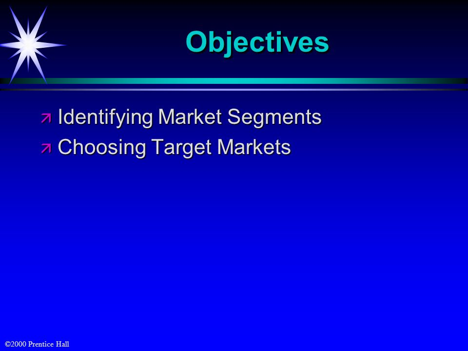 Objectives Identifying Market Segments Choosing Target Markets