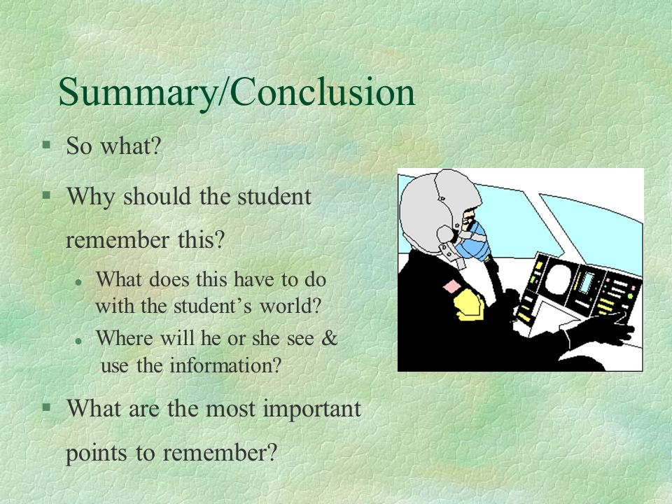 Summary/Conclusion So what Why should the student remember this