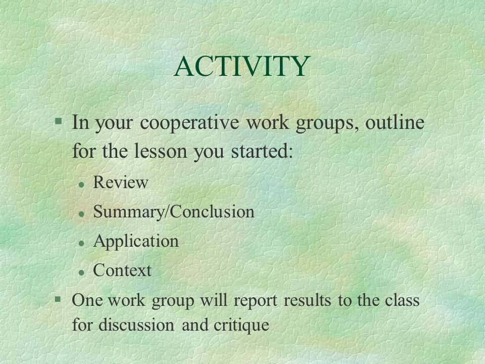 ACTIVITYIn your cooperative work groups, outline for the lesson you started: Review. Summary/Conclusion.