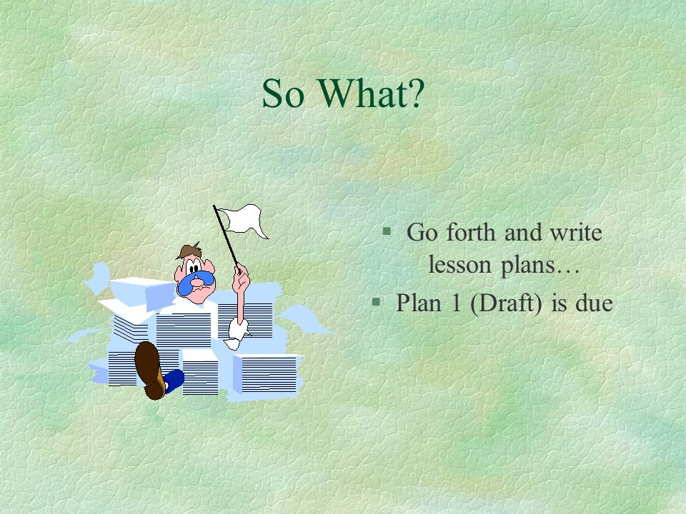 Go forth and write lesson plans…