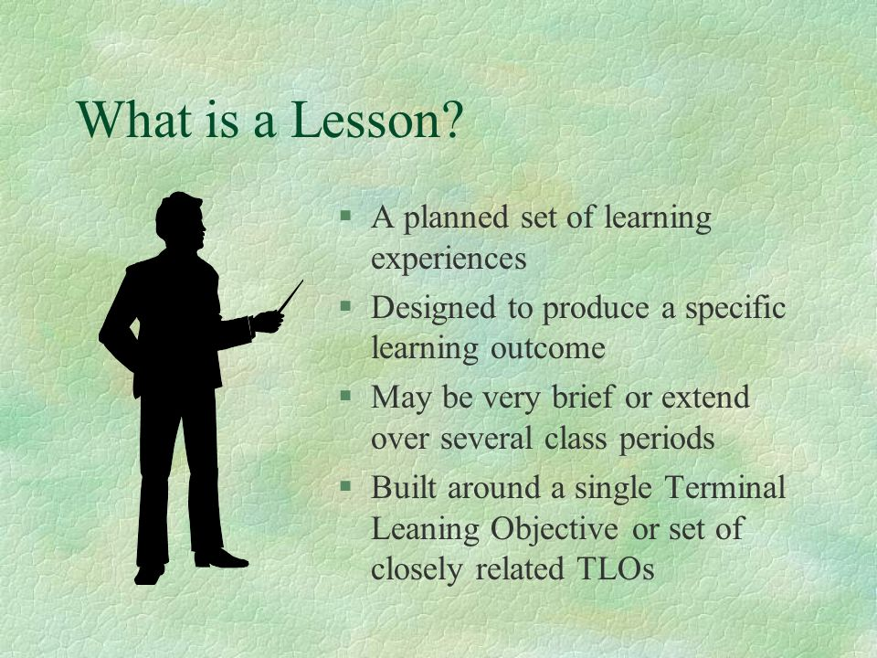 What is a Lesson A planned set of learning experiences