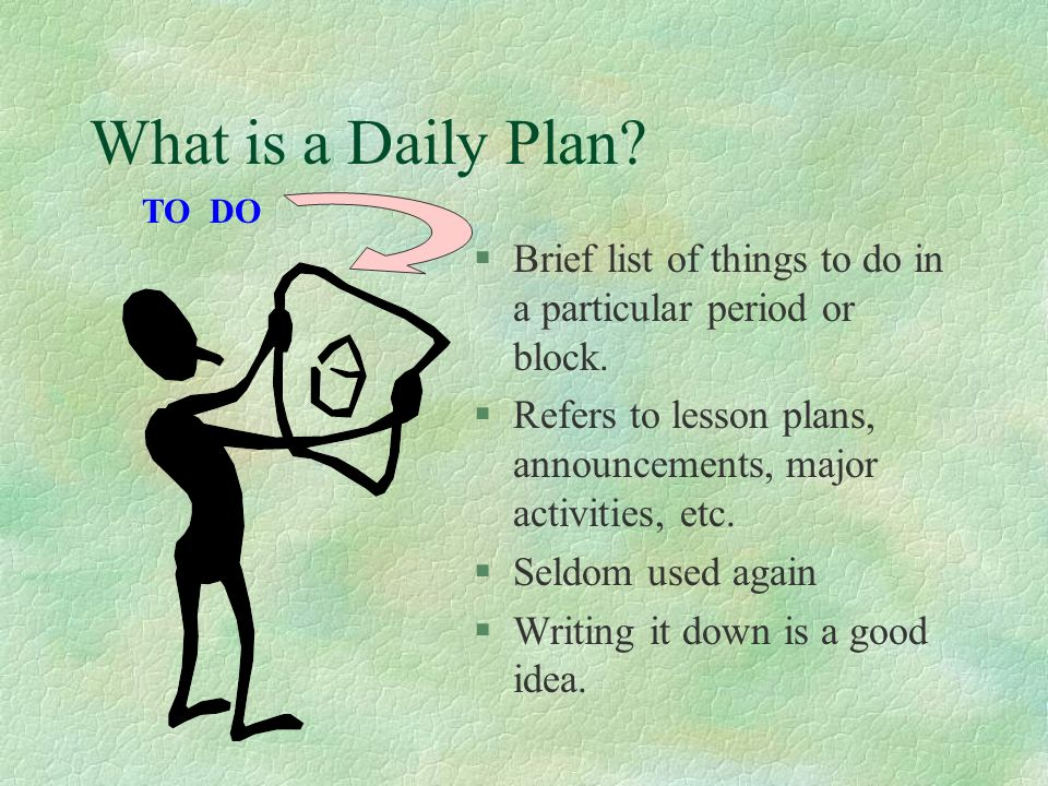 What is a Daily Plan TO DO. Brief list of things to do in a particular period or block.