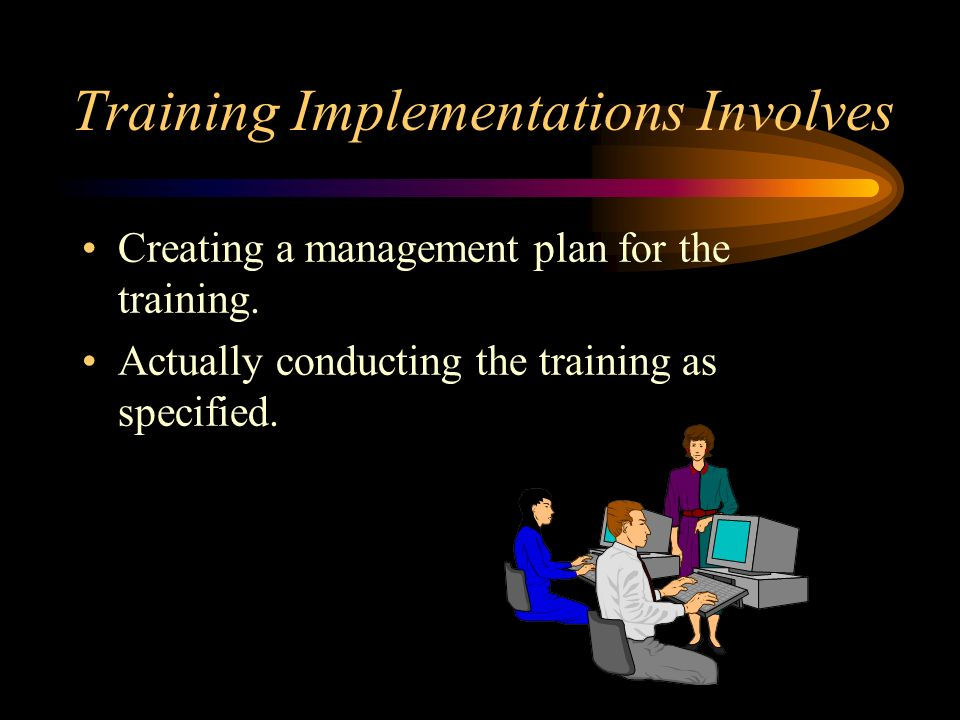 Training Implementations Involves