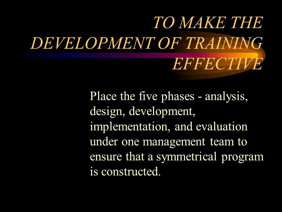 TO MAKE THE DEVELOPMENT OF TRAINING EFFECTIVE