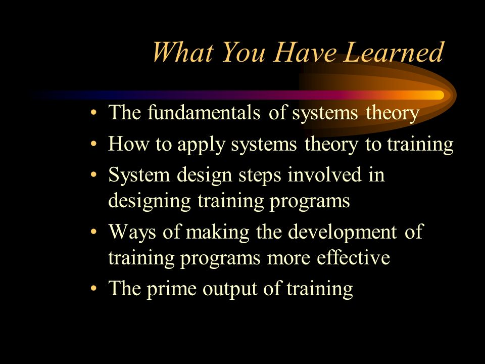 What You Have Learned The fundamentals of systems theory