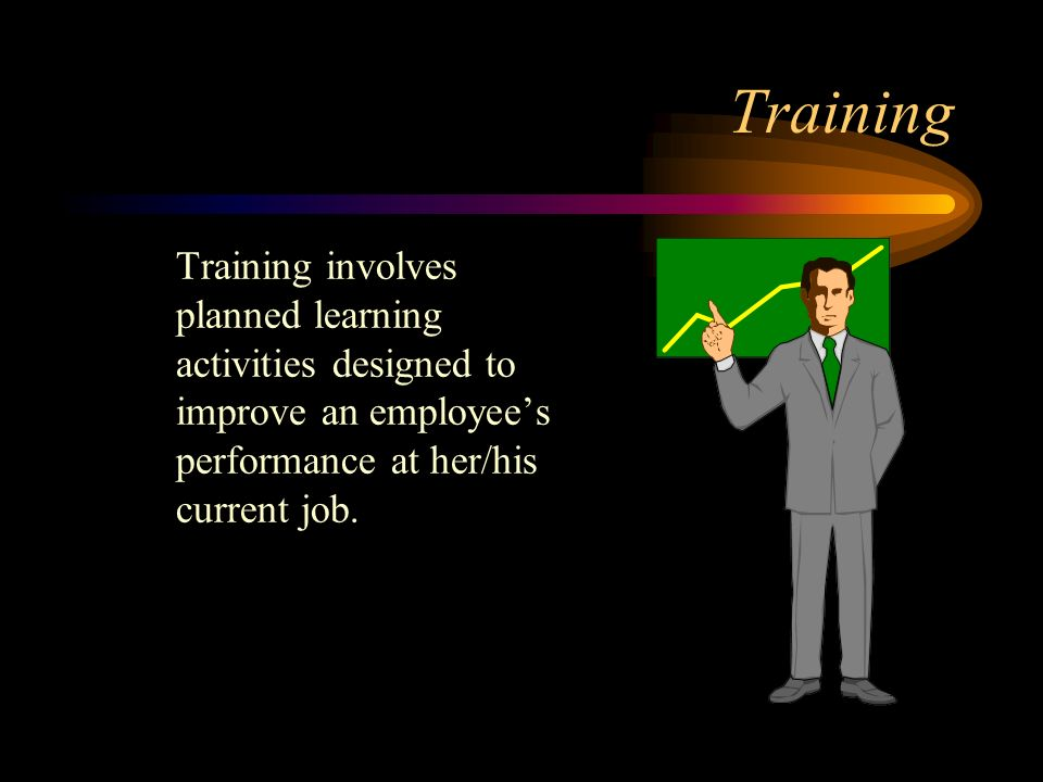 Training Training involves planned learning activities designed to improve an employee's performance at her/his current job.