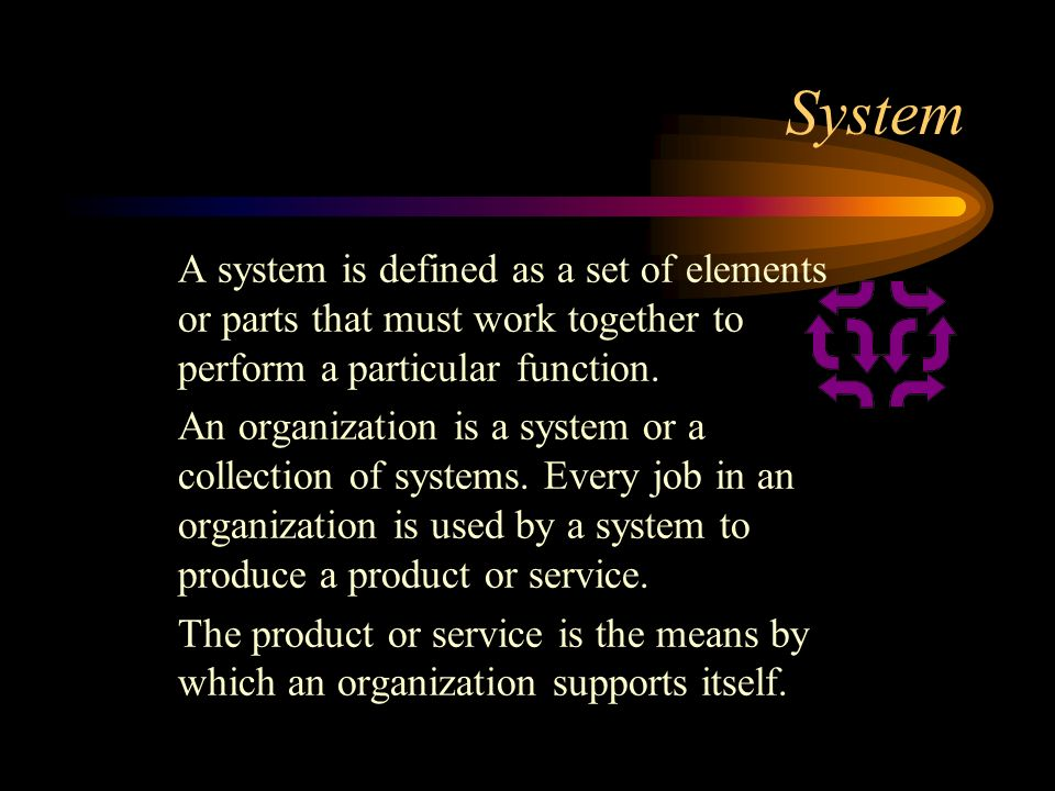 System A system is defined as a set of elements or parts that must work together to perform a particular function.