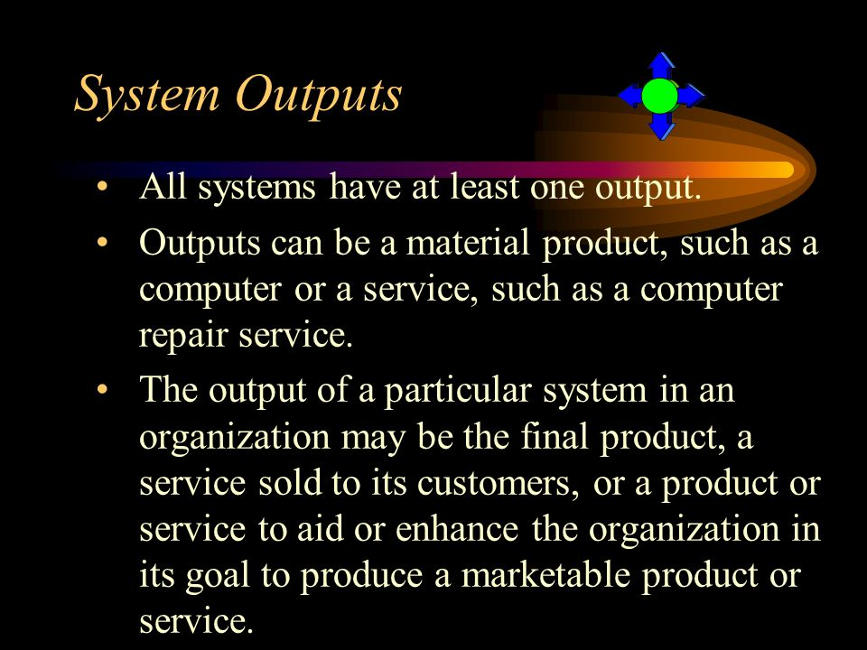 System Outputs All systems have at least one output.