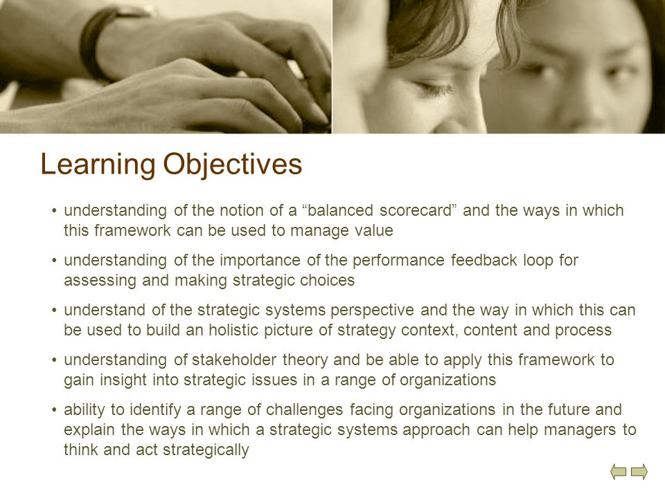 Learning Objectives understanding of the notion of a balanced scorecard and the ways in which this framework can be used to manage value.
