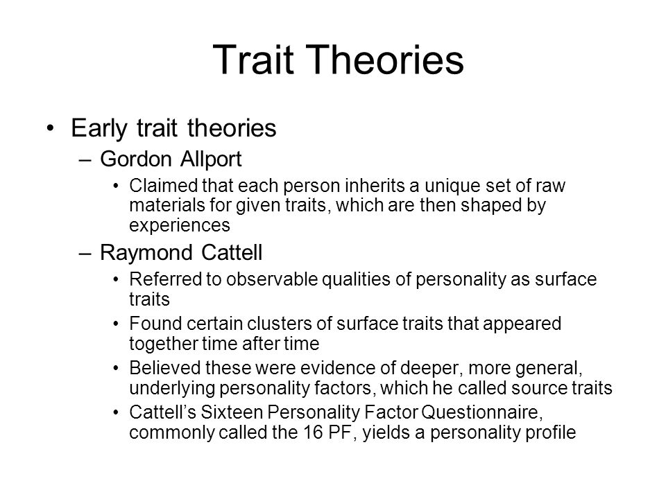 Trait Theories Early trait theories Gordon Allport Raymond Cattell