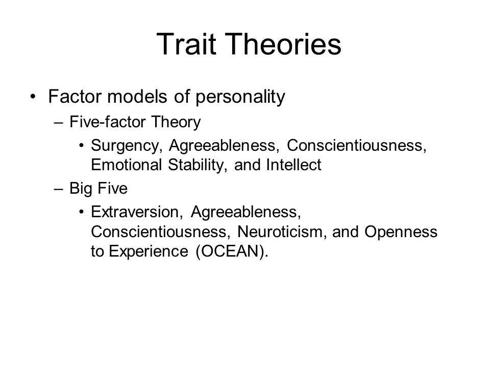 Trait Theories Factor models of personality Five-factor Theory