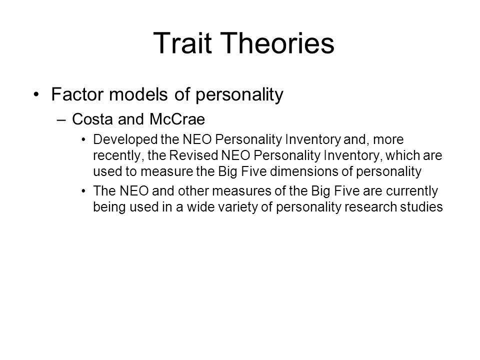 Trait Theories Factor models of personality Costa and McCrae