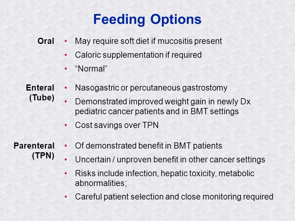 Feeding Options Oral May require soft diet if mucositis present