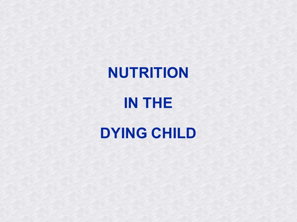 NUTRITION IN THE DYING CHILD
