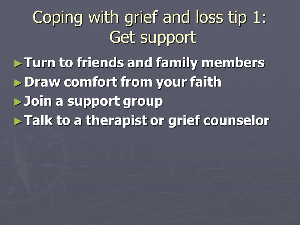 coping with grief and loss The grieving process: coping with death it's not just a matter of coping with a loss how to deal with grief and loss of a loved one.