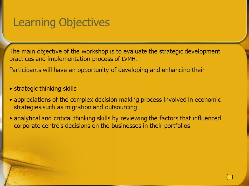 Learning Objectives The main objective of the workshop is to evaluate the strategic development practices and implementation process of LVMH.