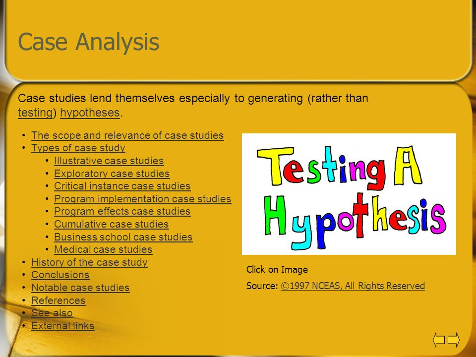 Case Analysis Case studies lend themselves especially to generating (rather than testing) hypotheses.
