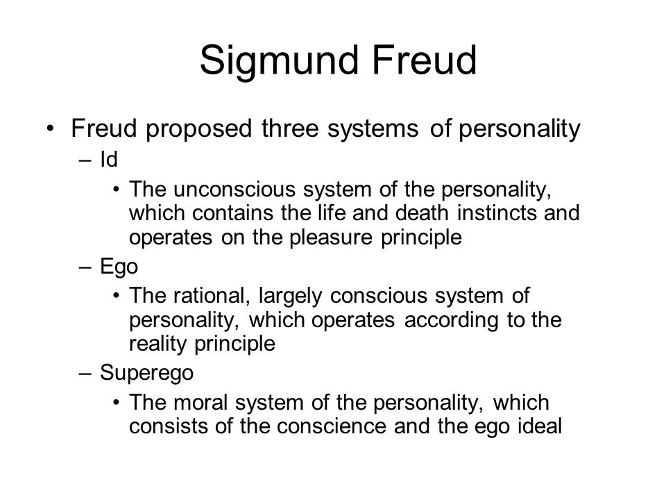 Sigmund Freud Freud proposed three systems of personality Id