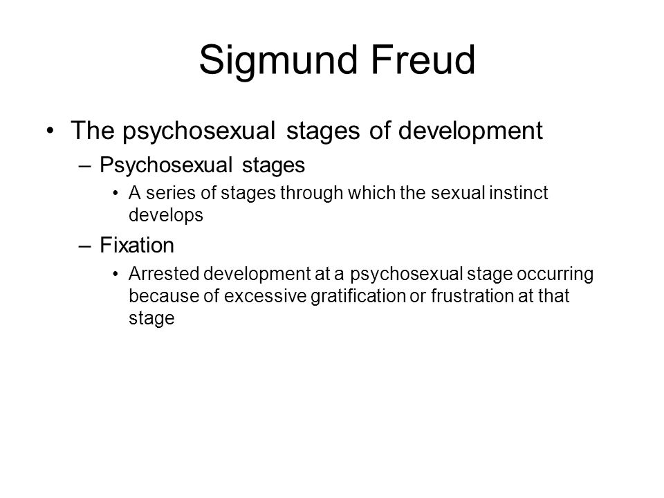 Sigmund Freud The psychosexual stages of development