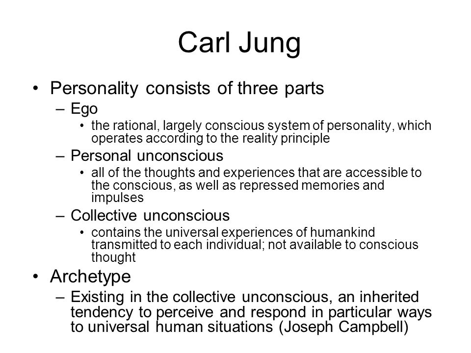 Carl Jung Personality consists of three parts Archetype Ego