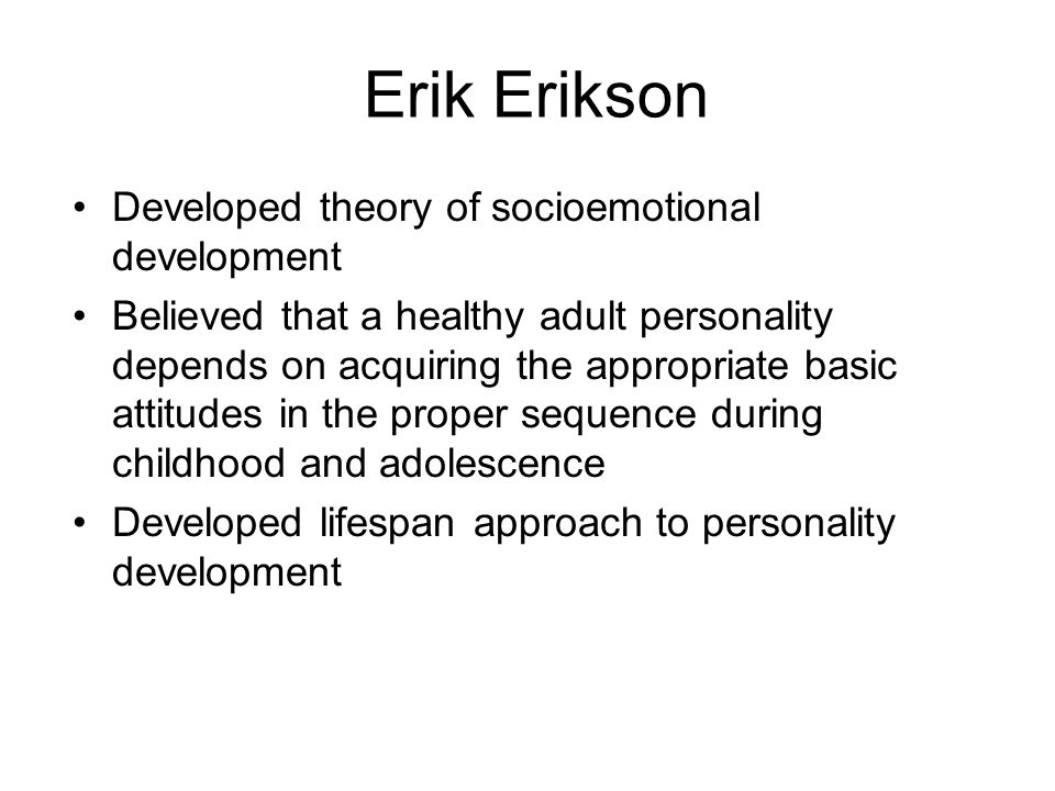 Erik Erikson Developed theory of socioemotional development