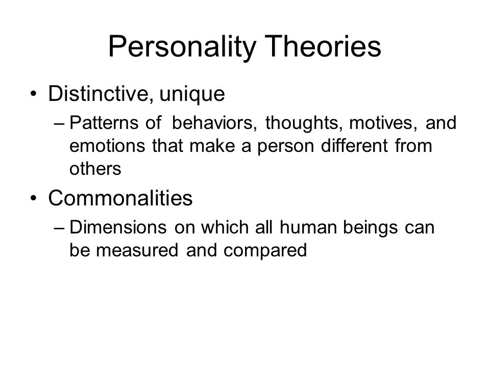 Personality Theories Distinctive, unique Commonalities