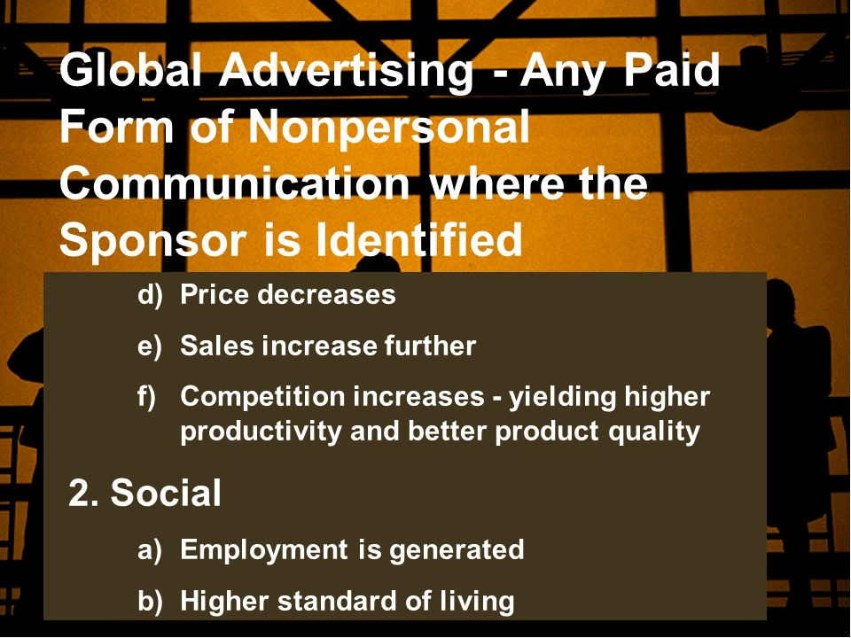 Global Advertising - Any Paid Form of Nonpersonal Communication where the Sponsor is Identified