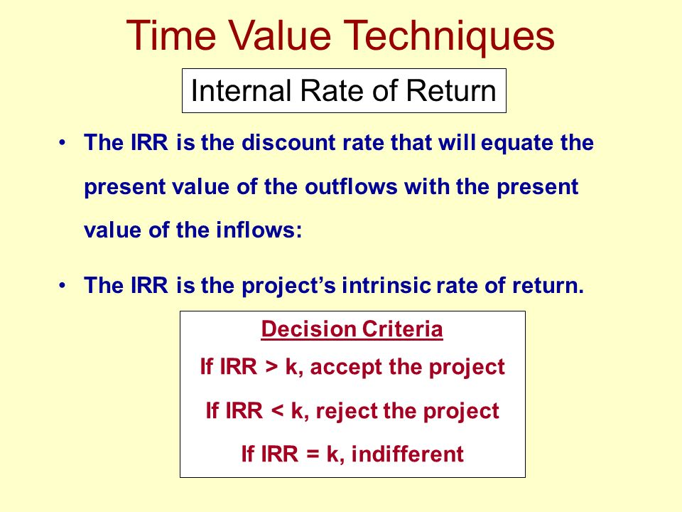 If IRR > k, accept the project If IRR < k, reject the project