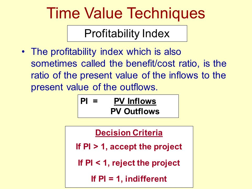 If PI > 1, accept the project If PI < 1, reject the project