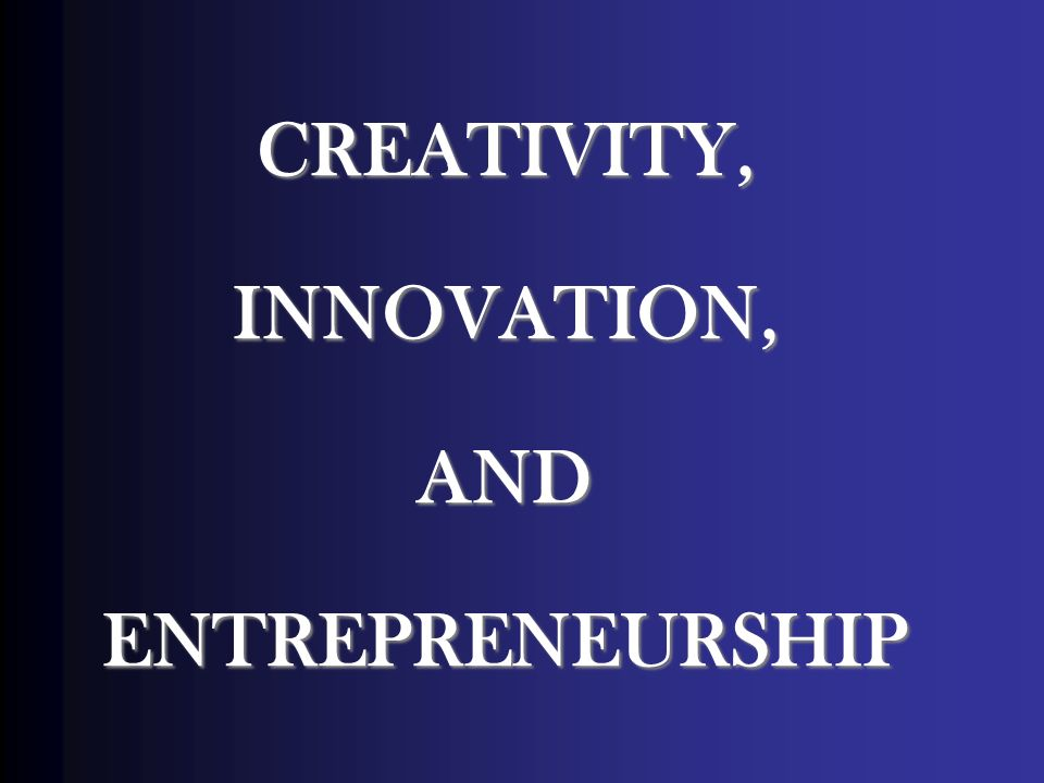 how creativity innovation and entrepreneurship are This study presents a program for increasing students´ motivation to be creative,  innovative and entrepreneurs, based on interventions in business firms for.