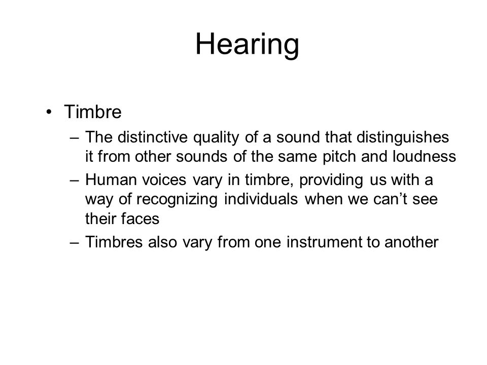 Hearing Timbre. The distinctive quality of a sound that distinguishes it from other sounds of the same pitch and loudness.