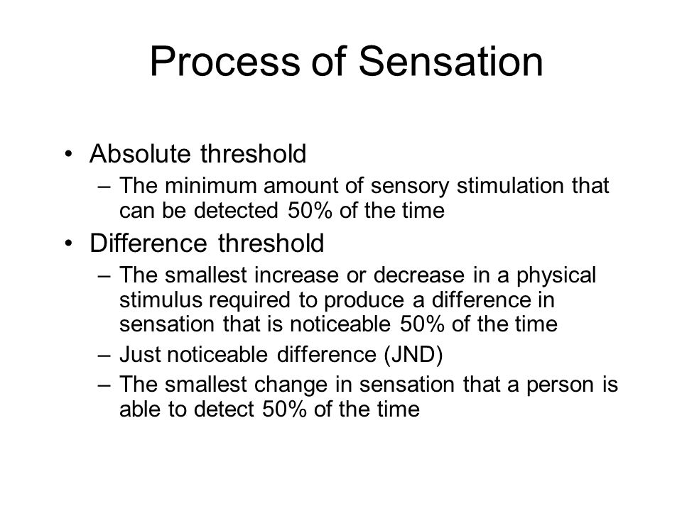 Process of Sensation Absolute threshold Difference threshold