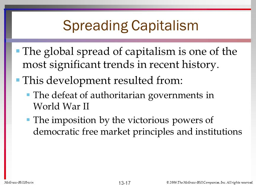 Spreading Capitalism The global spread of capitalism is one of the most significant trends in recent history.