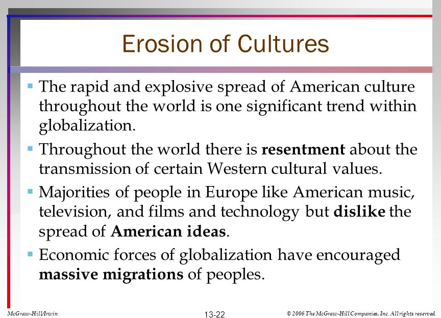 Erosion of Cultures The rapid and explosive spread of American culture throughout the world is one significant trend within globalization.