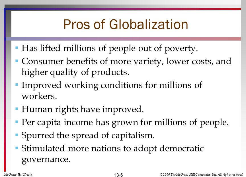 Pros of Globalization Has lifted millions of people out of poverty.