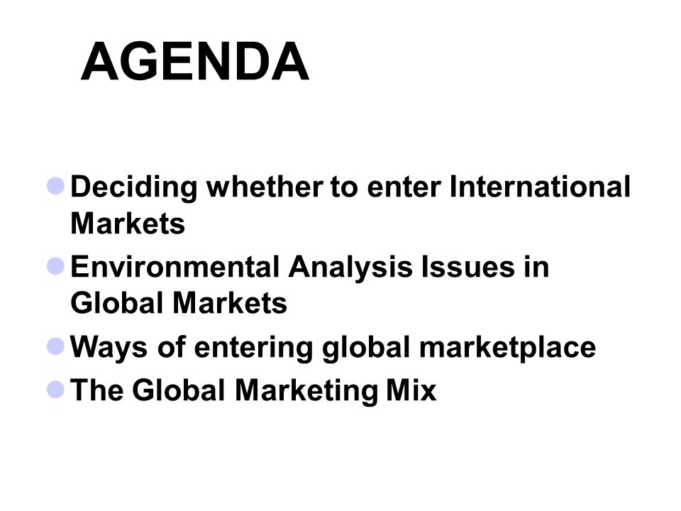 AGENDA Deciding whether to enter International Markets