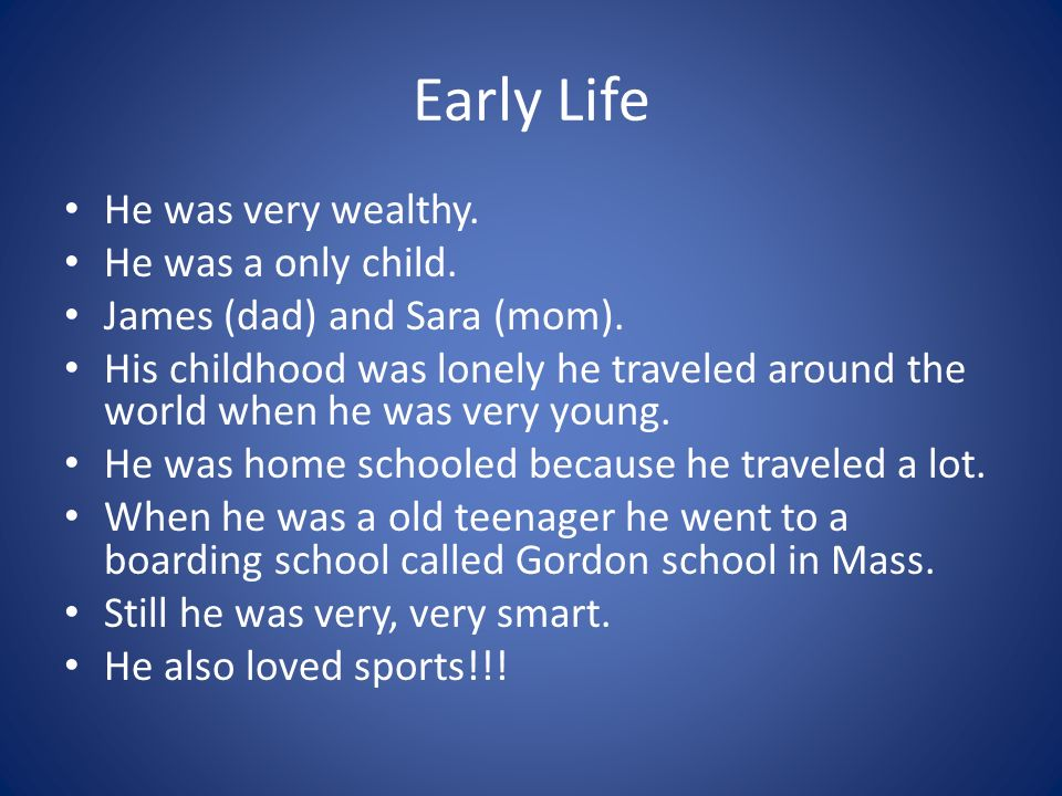 Early Life He was very wealthy. He was a only child.
